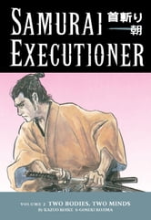 Samurai Executioner Volume 2: Two Bodies, Two Minds ebook by Kazuo Koike