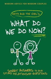 What Do We Do Now? - Keith and The Girl's Smart Answers to Your Stupid Relationship Questions ebook by Keith Malley,Chemda