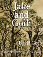 Jake And Goili: SmallPowers Book Four ebook by David Goeb
