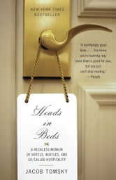 Heads in Beds - A Reckless Memoir of Hotels, Hustles, and So-Called Hospitality ebook by Jacob Tomsky