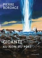 Gigante, au nom du père ebook by Pierre Bordage