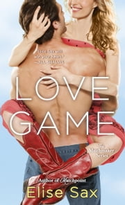 Love Game - The Matchmaker Series ebook by Elise Sax