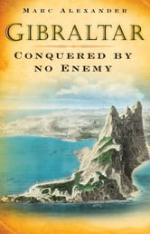 Gibraltar - Conquered by No Enemy ebook by Marc Alexander