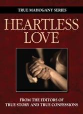 Heartless Love ebook by The Editors Of True Story And True Confessions
