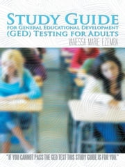 Study Guide for General Educational Development (GED) Testing for Adults ebook by Vanessa Marie Ezemba