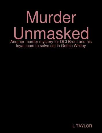 Murder Unmasked ebook by L Taylor