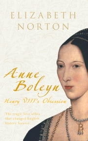 Anne Boleyn: Henry VIII's Obsession - Henry VIII's Obsession ebook by Elizabeth Norton