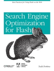 Search Engine Optimization for Flash - Best practices for using Flash on the web ebook by Todd Perkins