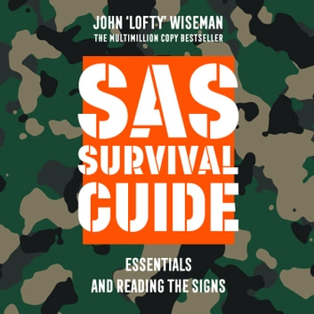 SAS Survival Guide – Essentials For Survival and Reading the Signs: The Ultimate Guide to Surviving Anywhere audiobook by John 'Lofty' Wiseman