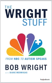 The Wright Stuff - from NBC to Autism Speaks ebook by Diane Mermigas,Bob Wright
