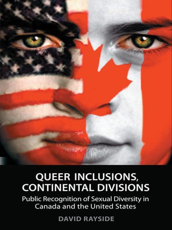 Queer Inclusions, Continental Divisions - Public Recognition of Sexual Diversity in Canada and the United States ebook by David Rayside