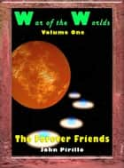 War of the Worlds, Volume One, The Forever Friends eBook by John Pirillo