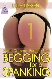 Begging For A Spanking ebook by Lula Lisbon