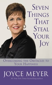 Seven Things That Steal Your Joy - Overcoming the Obstacles to Your Happiness ebook by Joyce Meyer
