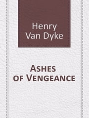 Ashes of Vengeance ebook by Henry Van Dyke