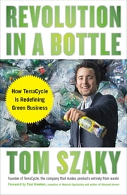 Revolution in a Bottle - How TerraCycle Is Redefining Green Business ebook by Tom Szaky,Paul Hawken