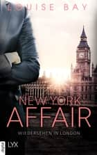New York Affair - Wiedersehen in London ebook by Louise Bay, Anja Mehrmann