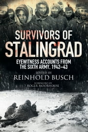 Survivors of Stalingrad - Eyewitness Accounts from the 6th Army, 1942-43 ebook by Reinhold Busch