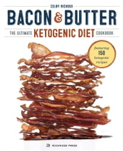 Bacon & Butter: The Ultimate Ketogenic Diet Cookbook ebook by Celby Richoux