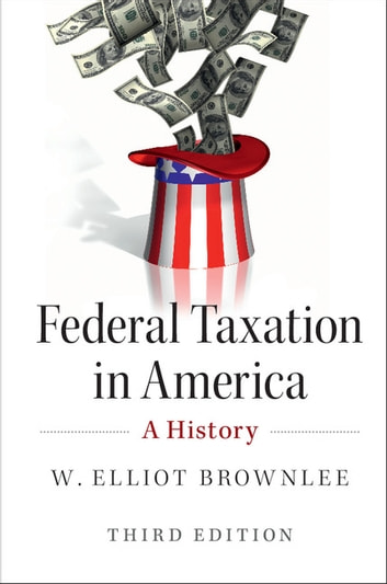 Federal Taxation in America - A History ebook by W. Elliot Brownlee