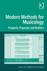 Modern Methods for Musicology - Prospects, Proposals, and Realities ebook by Professor Marilyn Deegan,Professor Lorna Hughes,Mr Harold Short,Professor Andrew Prescott