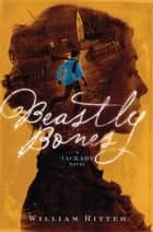 Beastly Bones - A Jackaby Novel ebook by William Ritter