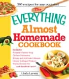 The Everything Almost Homemade Cookbook ebook by