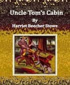 Uncle Tom's Cabin By Harriet Beecher Stowe ebook by Harriet Beecher Stowe