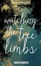 Watching the Tree Limbs - The Maranatha Series, #1 ebook by Mary DeMuth