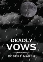 Deadly Vows ebook by Robert Marsh