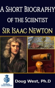 A Short Biography of the Scientist Sir Isaac Newton ebook by Doug West