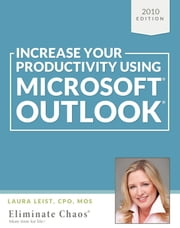 Increase Your Productivity Using Microsoft Outlook 2010 ebook by Laura Leist