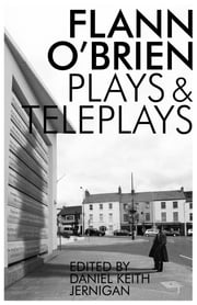Collected Plays and Teleplays ebook by Flann O'Brien,Daniel Keith Jernigan