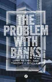 The Problem with Banks ebook by Lena Rethel,Timothy J. Sinclair