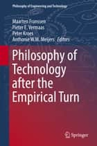 Philosophy of Technology after the Empirical Turn ebook by Maarten Franssen,Pieter E. Vermaas,Peter Kroes,Anthonie W.M. Meijers