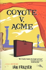 Coyote V. Acme ebook by Ian Frazier
