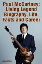 Paul McCartney: Living Legend Biography Life Facts and Career ebook by Aubrey Walker