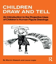 Children Draw And Tell - An Introduction To The Projective Uses Of Children's Human Figure Drawing ebook by Marvin Klepsch,Laura Logie