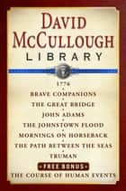 David McCullough Library E-book Box Set - 1776, Brave Companions, The Great Bridge, John Adams, The Johnstown Flood, Mornings on Horseback, Path Between the Seas, Truman, The Course of Human Events ebook by David McCullough