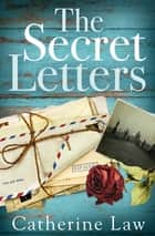 The Secret Letters - A heartbreaking story of love and loss ebook by Catherine Law