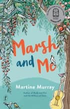 Marsh and Me ebook by Martine Murray