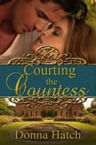 Courting the Countess ebook by Donna  Hatch