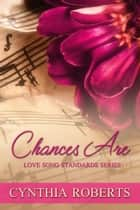 Chances Are ebook by Cynthia Roberts
