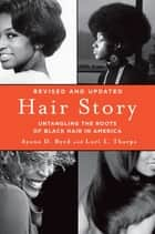 Hair Story - Untangling the Roots of Black Hair in America ebook by Ayana Byrd, Lori Tharps