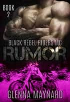Rumor - Black Rebel Riders' MC, #2 ebook by Glenna Maynard