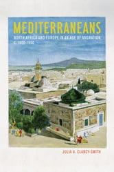 Mediterraneans - North Africa and Europe in an Age of Migration, c. 1800–1900 ebook by Julia A. Clancy-Smith
