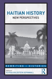 Haitian History - New Perspectives ebook by Alyssa Goldstein Sepinwall