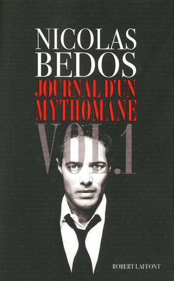 Journal d'un mythomane - Volume 1 ebook by Nicolas BEDOS,Régis JAUFFRET