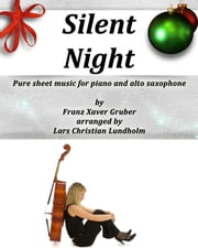 Silent Night Pure sheet music for piano and alto saxophone by Franz Xaver Gruber arranged by Lars Christian Lundholm ebook by Pure Sheet Music