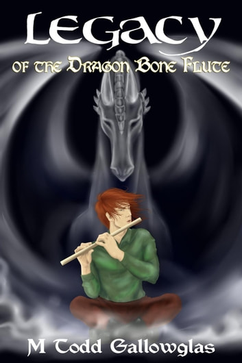 Legacy of the Dragon Bone Flute - Dragon Bone Tales, #2 ebook by M Todd Gallowglas